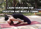Laghu Vajrasana for Digestion and Muscle toning