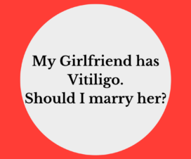 My Girlfriend has Vitiligo. Should I marry her?